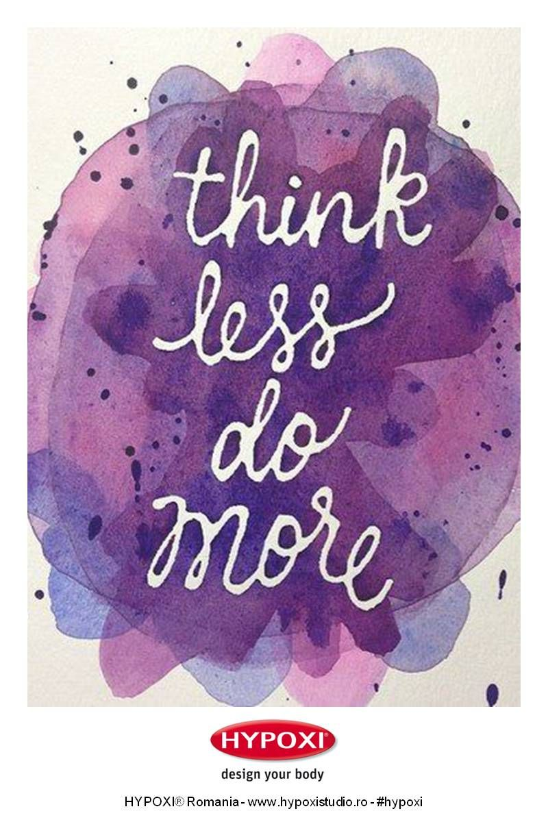 Think Less Do More Hypoxi Healthyskin Powerful Quotes Words Quotes Words