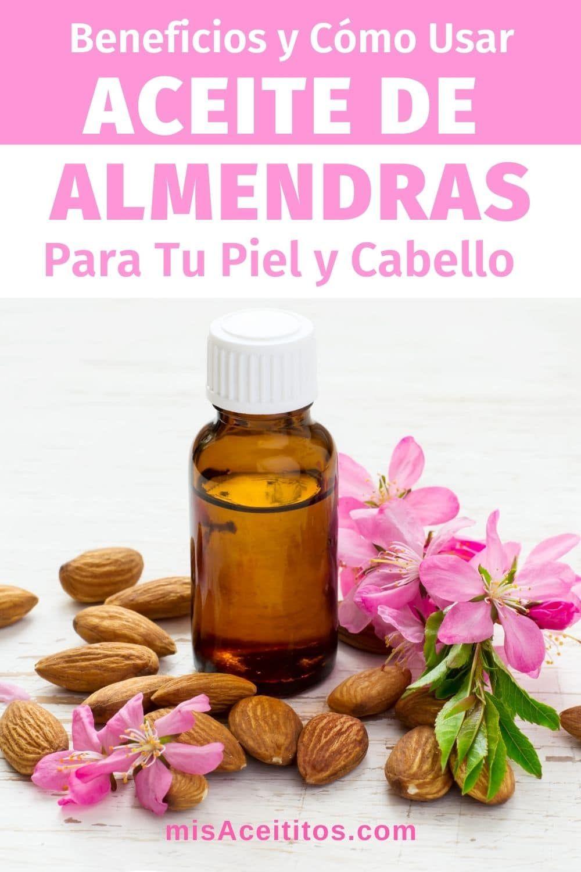 Beneficios Del Aceite De Almendras Para Piel Y Cabello Cómo Usar Aceite De Almendras Para El Cabello Aceite De Almendras Aceite De Almendras Dulces