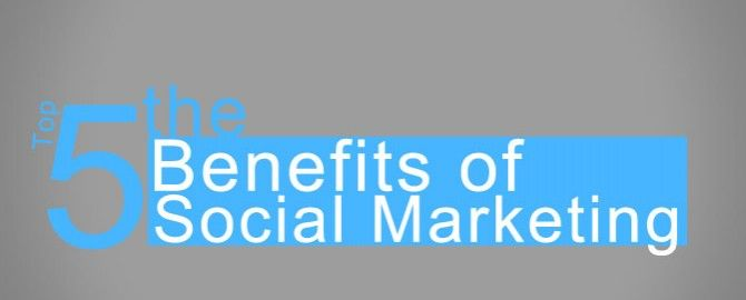 The Top 5 Benefits of Social Marketing