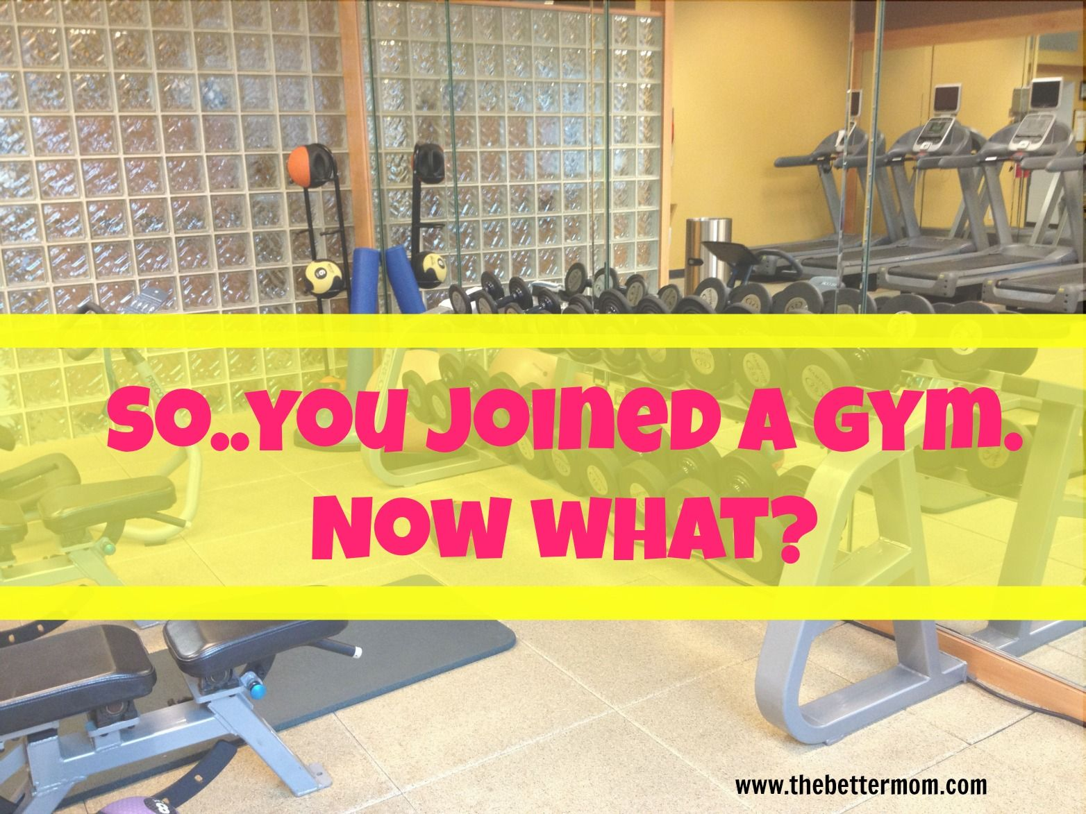 So you joined a gym.... Now what???