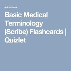 Basic Medical Terminology Scribe Flashcards Quizlet Medical