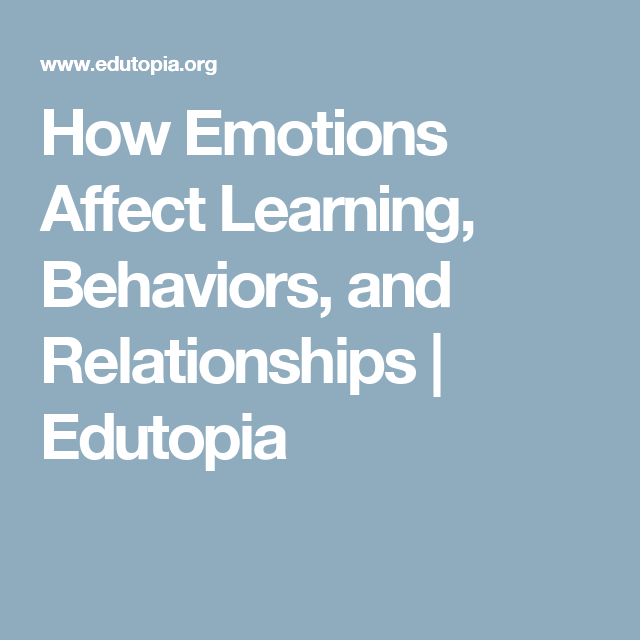 How Emotions Affect Learning, Behaviors, and Relationships | Edutopia