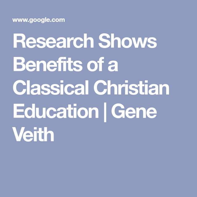 Research Shows Benefits Of A Classical Christian Education Christian Education Education Education Help