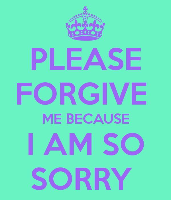 Please Forgive Me Because I Am So Sorry Baby I Know My Mistakes And