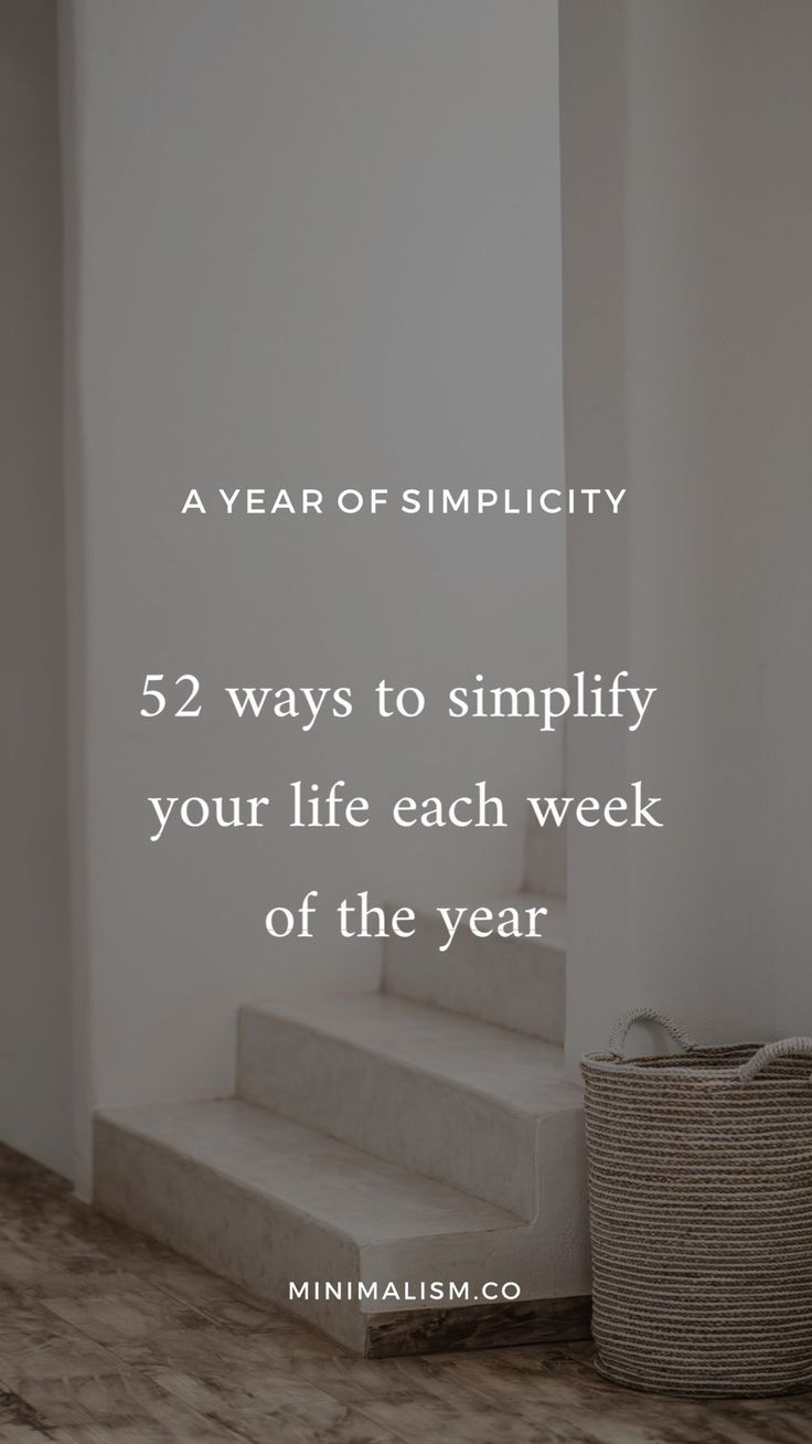 52 ways to improve yourself with minimalism each week of the year — Minimalism
