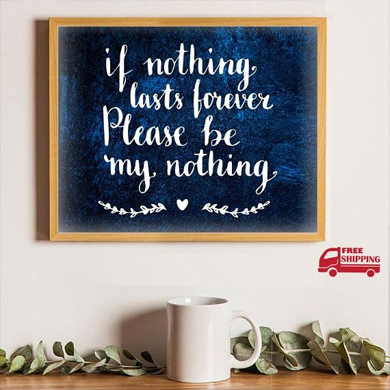 Prints Wall Art, Quotes Prints, Quotes Wall Art, Be My Nothing ...