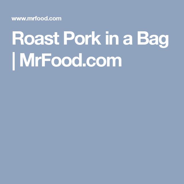 Roast Pork in a Bag | MrFood.com
