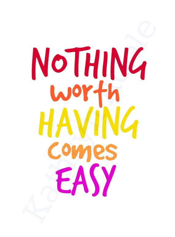 Nothing Worth Having Comes Easy Customized Quote Print Kathryn