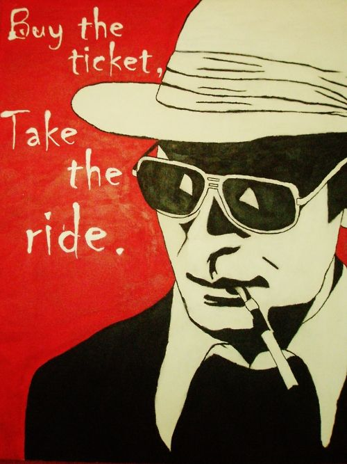 buy the ticket take the ride hunter s thompson gonna get   hunter s thompson from fear loathing in las vegas