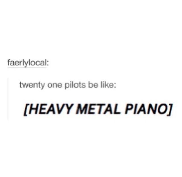 Heavy Metal Piano Intensifies One Pilots Twenty One Pilots Memes Quotes