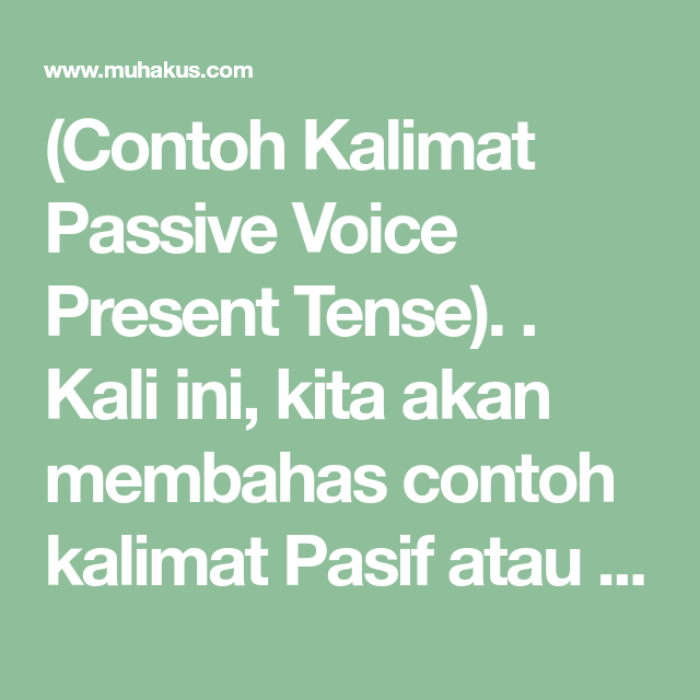 Contoh Kalimat Passive Voice Present Tense Kali Ini Kita Akan Membahas Contoh Kalimat Pasif Atau Yang Sering Disebut Dengan Di 2021 Bahasa Inggris Bahasa Belajar