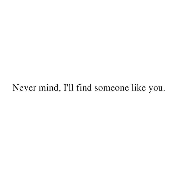 Find someone like you quotes