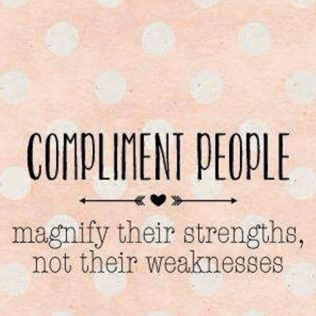 Compliment people....