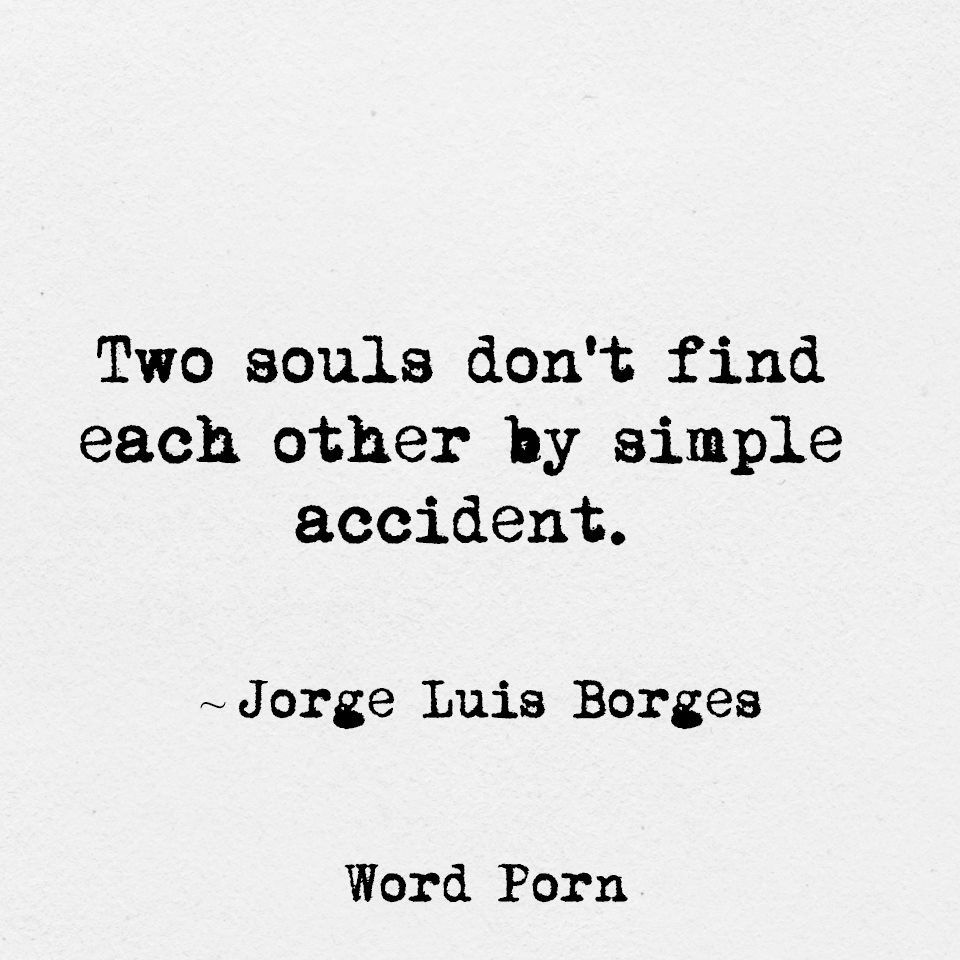 Two Souls Don T Find Each Other By Simple Accident Jorge Luis