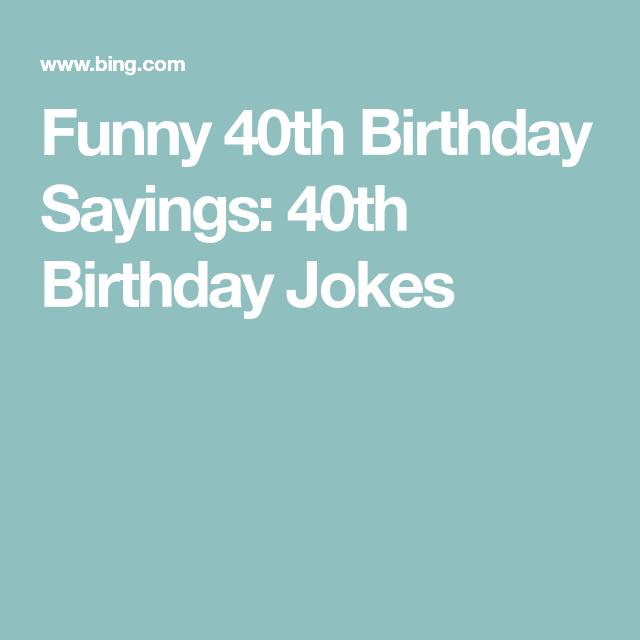 Funny 40th Birthday Sayings: 40th Birthday Jokes ...