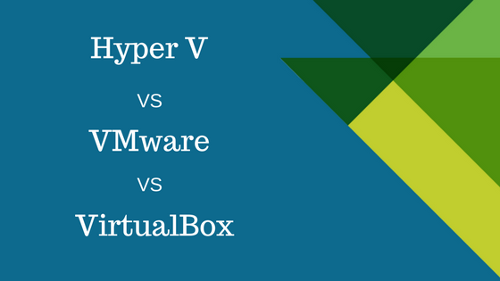 Hyper V Vs #VMware VS #VirtualBox : Which is best for