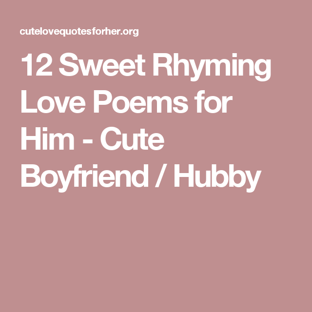 12 Sweet Rhyming Love Poems for Him - Cute Boyfriend / Hubby ...
