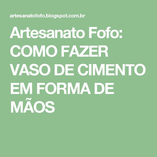 Artesanato Fofo: COMO FAZER VASO DE CIMENTO EM FORMA DE MÃOS
