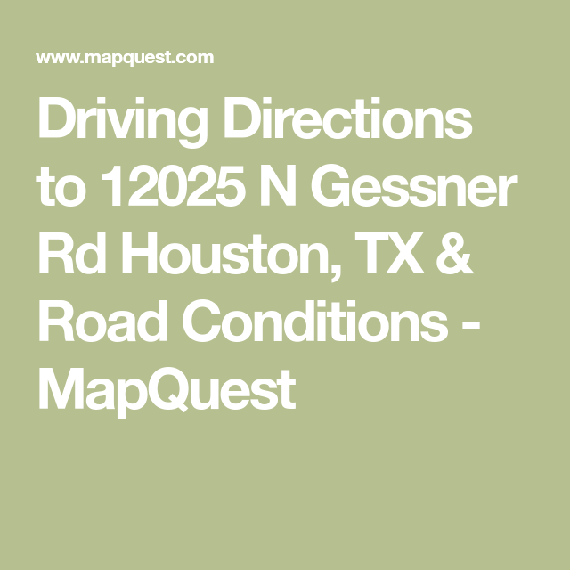 Driving Directions to 12025 N Gessner Rd Houston TX Road