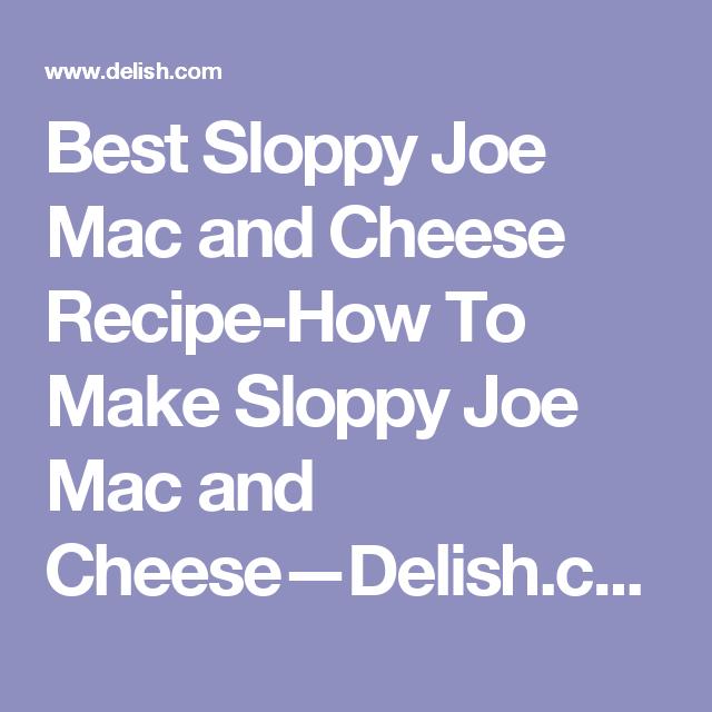Best Sloppy Joe Mac and Cheese Recipe-How To Make Sloppy Joe Mac and Cheese—Delish.com