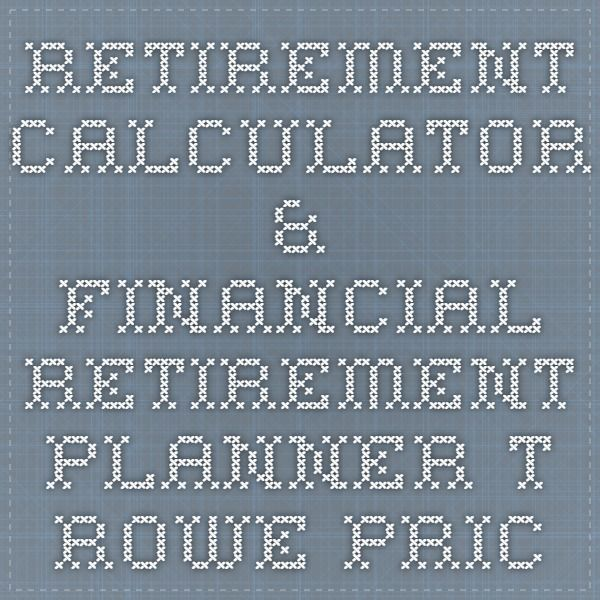 retirement calculator financial retirement planner t rowe price