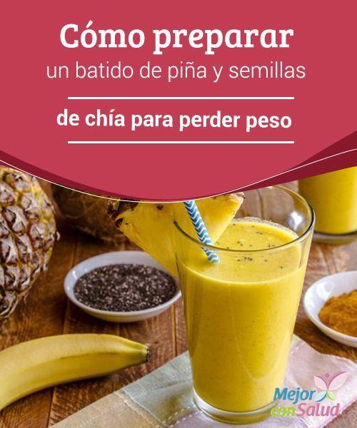 Cómo Preparar Un Batido De Piña Y Semillas De Chía Para Perder Peso Las Personas Que Buscan Perder Peso Batido De Piña Piña Para Adelgazar Bebidas Saludables