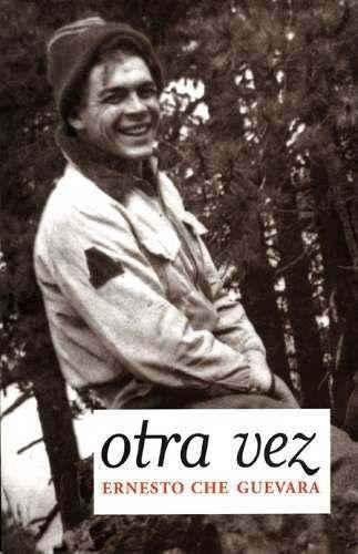 Che Guevara Otra Vez Continuacion Diario De Motocicleta Diarios De Motocicleta Che Guevara Comandante Che Guevara