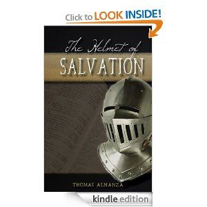 """The Helmet of Salvation: How to obtain Salvation - An Allegory [Kindle Edition] by Thomas Almanza...This story tells of a man's quest to obtain this """"Helmet of Eternal Salvation."""" But in the marketplace of Religion, he soon discovers confusion among the vast array of vendors. Read along as this man is forced to make a purchase, but was it the right helmet?"""