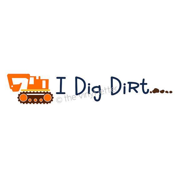 I Dig Dirt Construction Boys Room Vinyl Wall Decal Bedroom ...