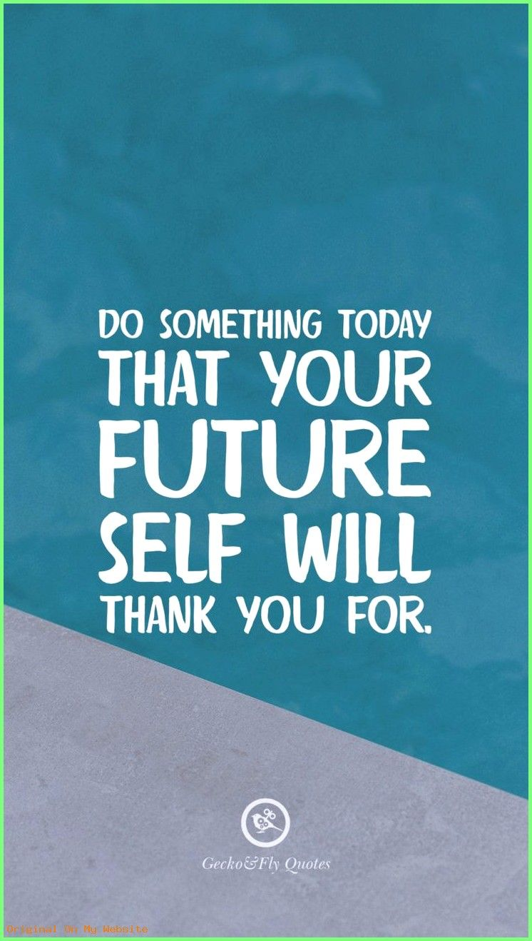 Wallpaper Iphone Do Something Today That Your Future Self Will Thank You For Hd Wallpaper Quotes Hd Quotes Ipad Wallpaper Quotes