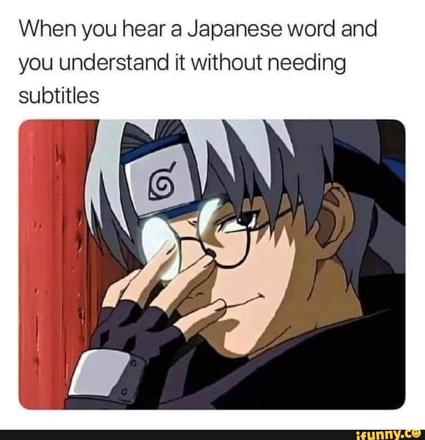 When You Hear A Japanese Word And You Understand It Without Needing Subtitles Ifunny Anime Memes Funny Funny Naruto Memes Funny Anime Pics