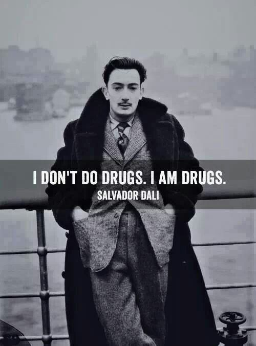 "This saying is powerful! I am drugs, the kind that blows your mind, and asks you - ""am I reality, or is reality outside me?"""
