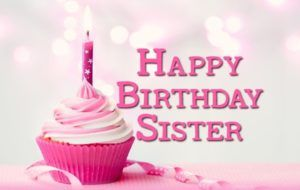 Happy Birthday Wishes Sister Birthday Wishes For Sister Happy