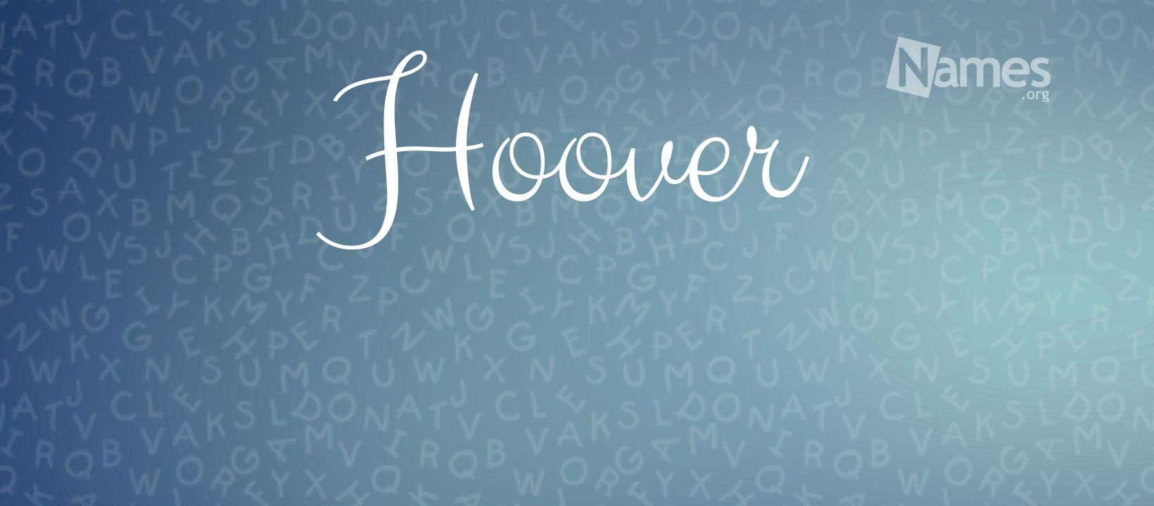 What Does The Name Hoover Mean?  Hoover, Names, People names