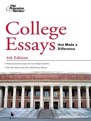 College Essays that Made a Difference by Princeton Review - college essays