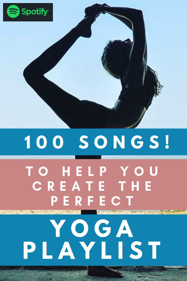 Select From 100 Yoga Songs Create The Perfect Yoga Spotify Playlist Yoga Playlist 2018 Yoga Playlist Yoga Playlist Songs Yoga Music Playlist