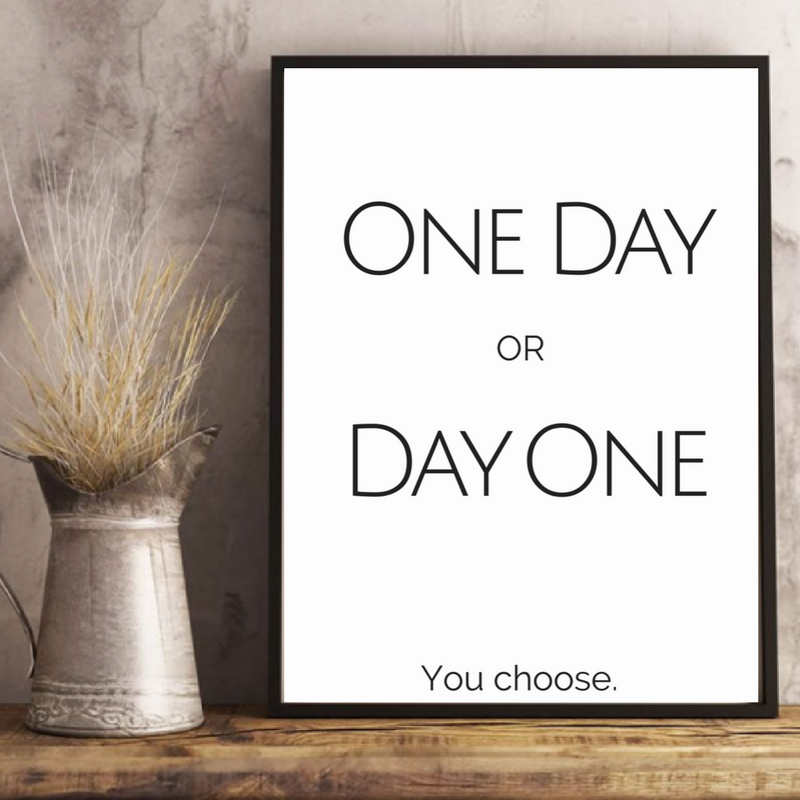 One Day Or Day One, You Choose Printable Inspirational Wall Art /  Inspiration Digital Print