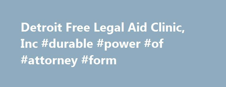 Detroit Free Legal Aid Clinic, Inc #durable #power #of #attorney - durable power of attorney form