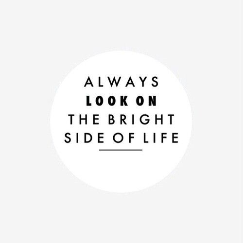 Bright side of life