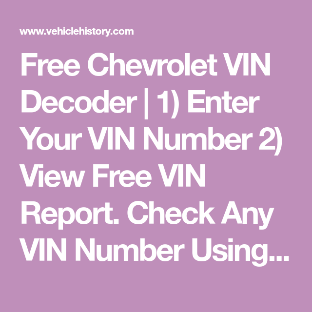 Free Chevrolet Vin Decoder 1 Enter Your Vin Number 2 View Free Vin Report Check Any Vin Number Using Our Free Chevrolet Vin Decoder Ser Vin Vin Chevrolet
