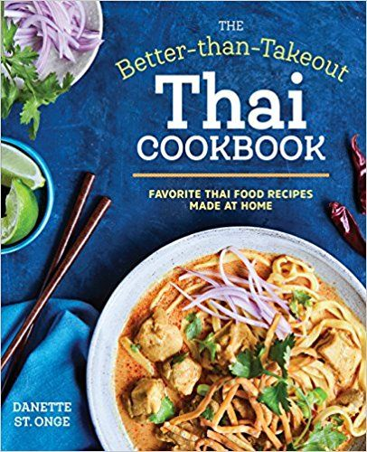 The Better Than Takeout Thai Cookbook Favorite Thai Food Recipes