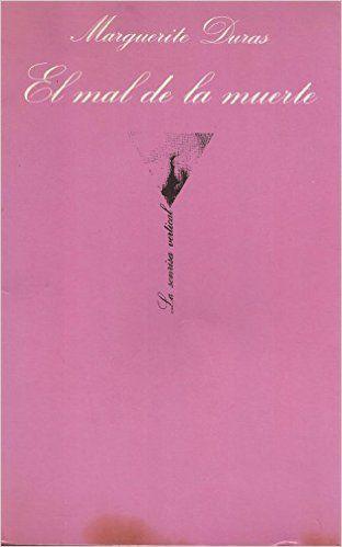 El mal de la muerte: Marguerite Duras: Amazon.com.mx: Libros ...