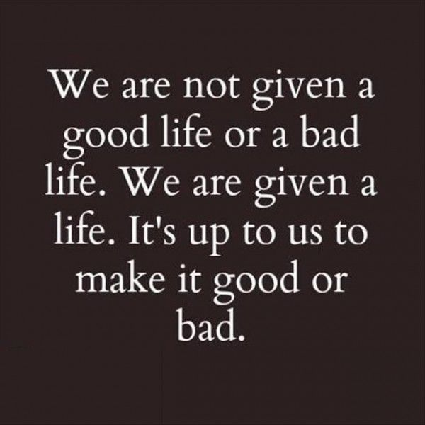 Good Or Bad Life The Daily Quotes Words Quotes Words Quotes