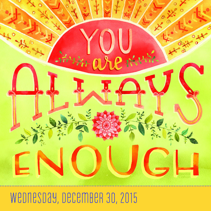 You are ALWAYS enough. #Illustrated by Becca Cahan. #TodayIsGoingToBeAGreatDay #Inspiration #InspirationalQuote #Motivation #BestoftheDay #inspirations #myinspiration #inspirationquote #dailyinspiration
