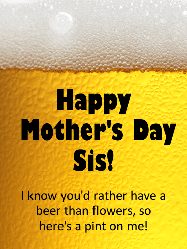 Here S Pint On Me Happy Mother S Day Card For Sister Birthday Greeting Cards By Davia Happy Mothers Day Happy Mothers Day Sister Happy Mothers Day Wishes
