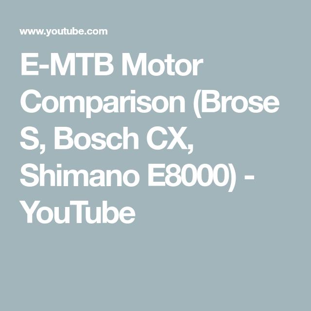 E Mtb Motor Comparison Brose S Bosch Cx Shimano E8000 Youtube Shimano Brose Bosch