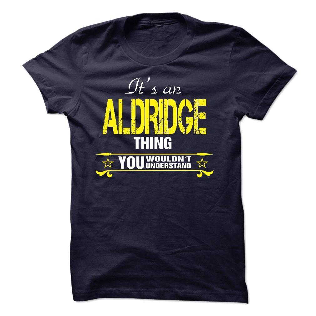 Its An ALDRIDGE Thing..! T Shirts, Hoodies. Check price ==► https://www.sunfrog.com/Names/Its-An-ALDRIDGE-Thing-19696015-Guys.html?41382