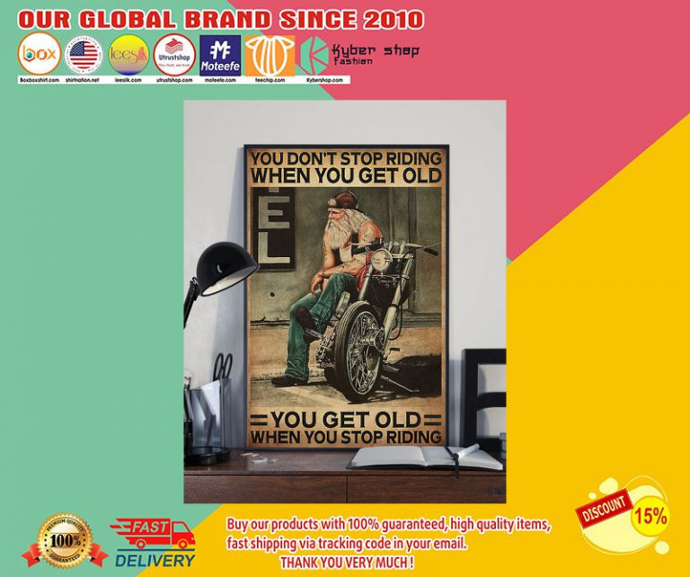 Motorcycle You Don T Stop Riding When You Get Old You Get Old When You Stop Riding Poster Getting Old Riding Olds