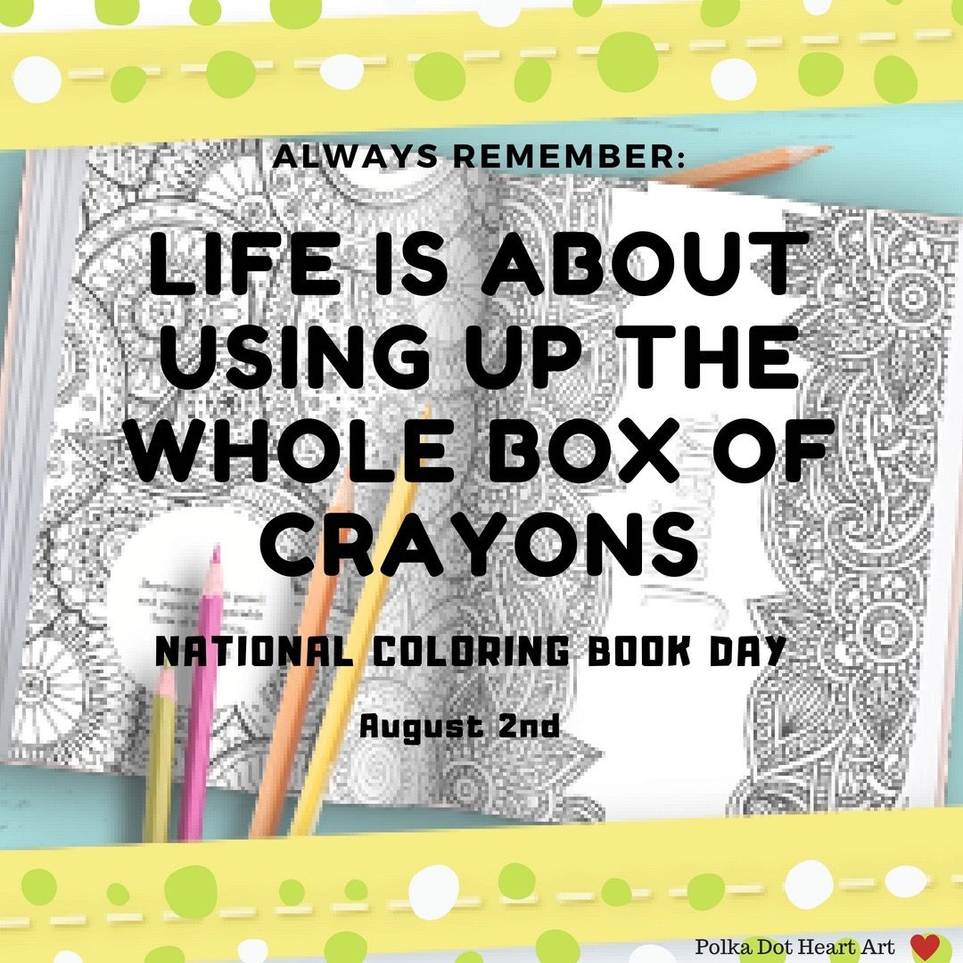 National Coloring Book Day August 2 Life Is About Using Up The Whole Box Of Crayons Quote Designed By Polka Dot Hear Crayons Quote Heart Art Coloring Books