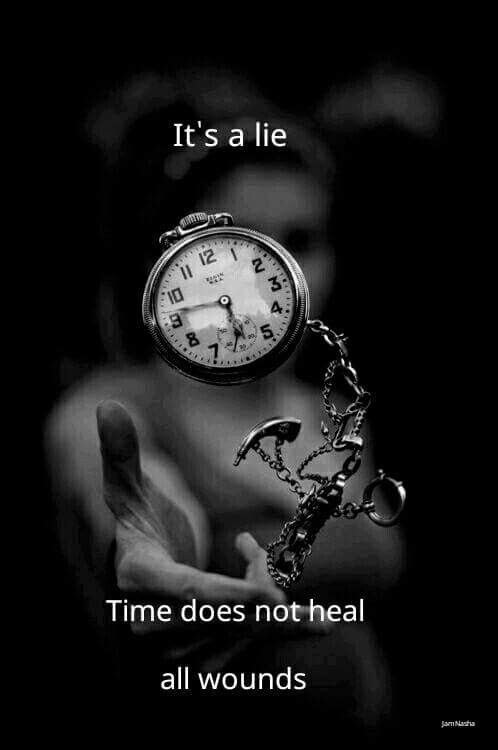 Its A Lie Time Does Not Heal All Wounds Truth